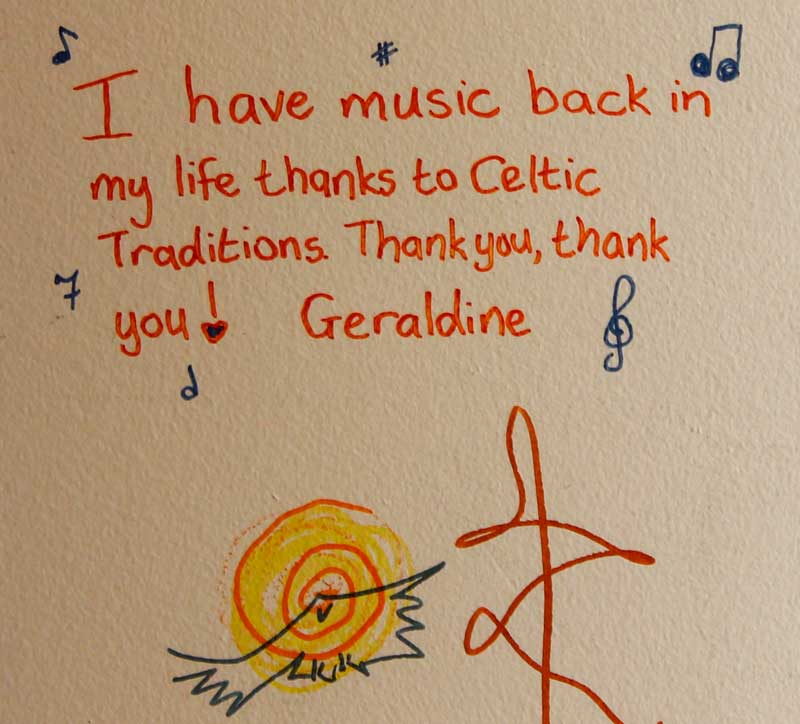 I have music back in my life thanks to Celtic Traditions. Thank you, Thank you. – Geraldine